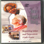 Your Legal Duty... Reporting Elder and Dependent Adult Abuse