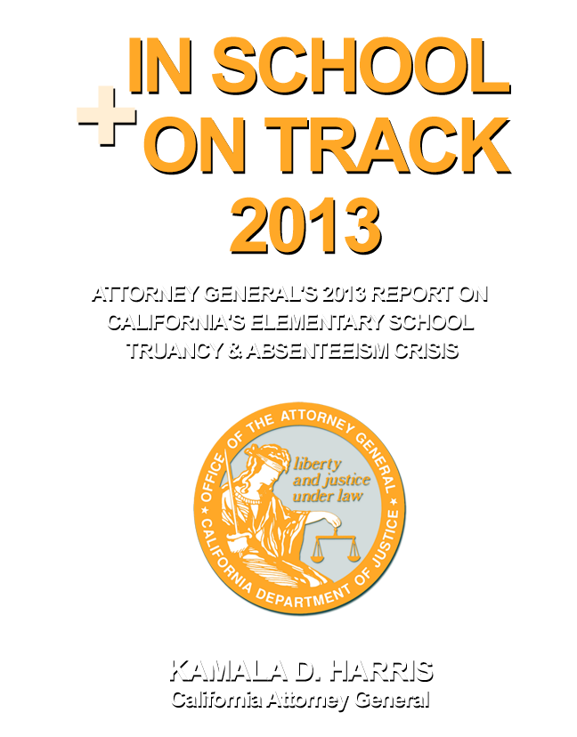 View the In School + On Track 2013 Report - Kamala D. Harris California Attorney General