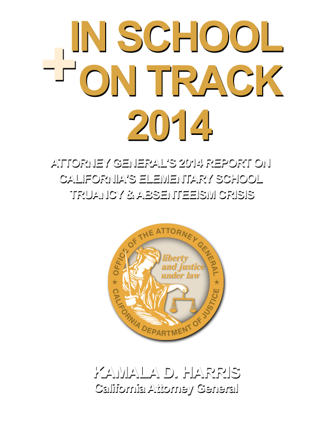 View the In School + On Track 2014 Report - Kamala D. Harris California Attorney General