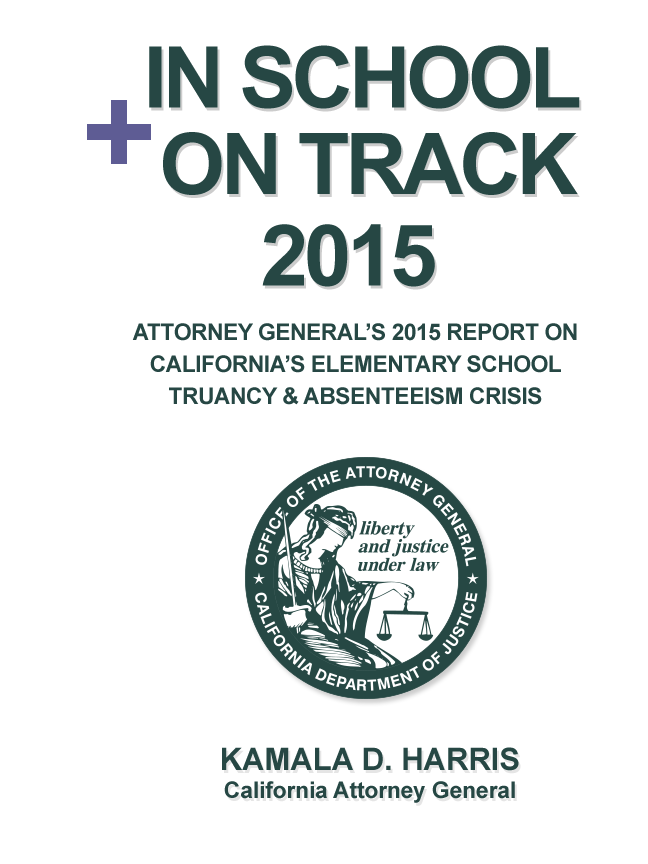 View the In School + On Track 2015 Report - Kamala D. Harris California Attorney General